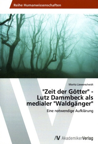 """""""Zeit der Götter"""" – Lutz Dammbeck als medialer Waldgänger"""